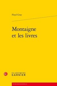 Floyd Francis Gray - Montaigne et les livres.