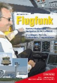 Flugfunk - Kommunikation und Navigation in der Luftfahrt. Grundlagen, Technik, Funkverkehr, Frequenzlisten.