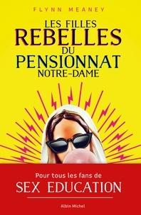 Flynn Meaney - Les filles rebelles du pensionnat Notre-Dame.