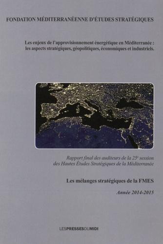 FMES - Les enjeux de l'approvisionnement énergétique en Méditerranée : les aspects stratégiques, géopolitiques, économiques et industriels.