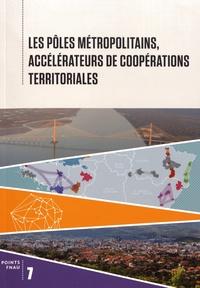 FNAU - Les pôles métropolitains, accélérateurs de coopérations territoriales.