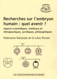FNLP - Recherches sur l'embryon humain : quel avenir ? - Aspects scientifiques, médicaux et thérapeutiques, juridiques, philosophiques.