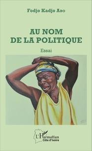 Fodjo Kadjo Abo - Au nom de la politique.