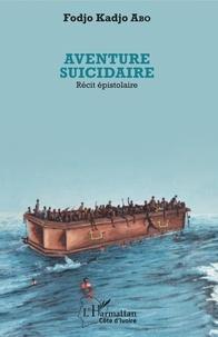 Fodjo Kadjo Abo - Aventure suicidaire - Récit épistolaire.