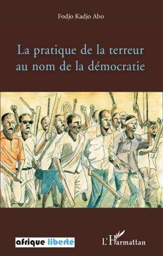 Fodjo Kadjo Abo - La pratique de la terreur au nom de la démocratie.