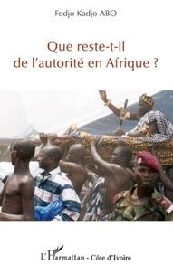 Fodjo Kadjo Abo - Que reste-t-il de l'autorité en Afrique ?.