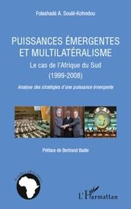 Folashadé A. Soule-Kohndou - Puissances émergentes et multilatéralisme - Le cas de l'Afrique du Sud (1999-2008); Analyse des stratégies d'une puissance émergente.