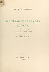 Folco de Baroncelli et Jeanne de Flandreysy - Les Saintes-Maries-de-la-Mer, ex-voto - Avec un poème liminaire de Folco de Baroncelli et quelques vers de Frédéric Mistral.