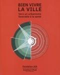 Fondation AIA et  Institut CFLD - Bien vivre la ville - Vers un urbanisme favorable à la santé.