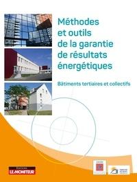 Fondation Bâtiment-Energie et  ADEME - Méthodes et outils de la garantie de résultats énergétiques - Bâtiments tertiaires et collectifs.
