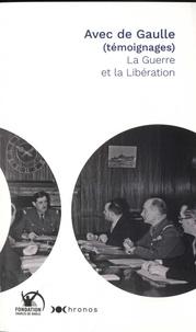 Fondation Charles de Gaulle - Avec de Gaulle  (témoignages) - La Guerre et la Libération.