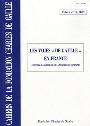 """Philippe Oulmont - Cahiers de la Fondation Charles de Gaulle N° 17, 2009 : Les voies """"De Gaulle"""" en france - Le Général dans l'espace et la mémoire des communes."""