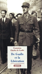 Fondation Charles de Gaulle - De Gaulle et la Libération.