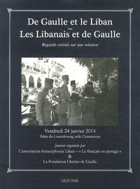 Fondation Charles de Gaulle - De Gaulle et le Liban, les Libanais et de Gaulle - Regards croisés sur une relation.