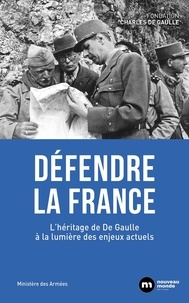 Fondation Charles de Gaulle - Défendre la France - L'héritage de De Gaulle à la lumière des enjeux actuels.