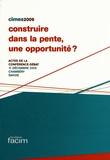 Fondation Facim - Construire dans la pente, une opportunité ? - Actes de la conférence-débat, 17 décembre 2009, Chambéry, Savoie.