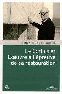 Fondation Le Corbusier - Le Corbusier - L'oeuvre à l'épreuve de sa restauration.