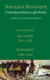 Fondation Napoléon - Correspondance générale - Tome 15 - Les Chutes 1814-1821, Supplément 1788-1813.