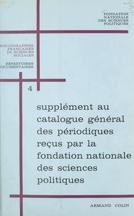 Fondation nationale des scienc et Jean Meyriat - Supplément au Catalogue général des périodiques reçus par la Fondation nationale des sciences politiques.