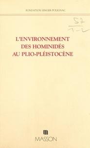 Fondation Singer-Polignac - L'Environnement des hominidés au plio-pléistocène - Actes.