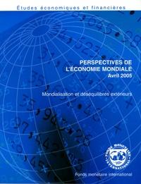 Fonds monétaire international - Perspectives de l'économie mondiale Avril 2005 - Mondialisation et déséquilibres extérieurs.