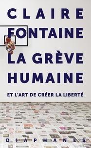 Fontaine Claire - La grève humaine - Et l'art de créer la liberté.