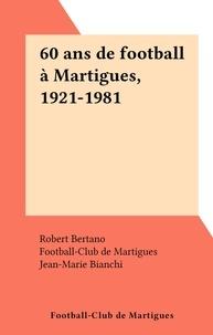 Football-Club de Martigues et Robert Bertano - 60 ans de football à Martigues, 1921-1981.