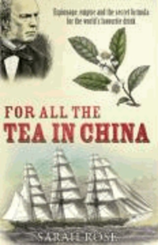 For All the Tea in China - Espionage, Empire and the Secret Formula for the World's Favourite Drink.