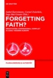 Forgetting Faith? - Negotiating Confessional Conflict in Early Modern Europe.