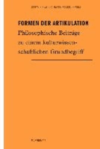 Formen der Artikulation - Philosophische Beiträge zu einem kulturwissenschaftlichen Grundbegriff.
