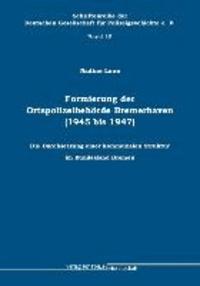 Formierung der Ortspolizei Bremerhaven (1945 bis 1947) - Die Durchsetzung einer kommunalen Struktur im Bundesland Bremen.