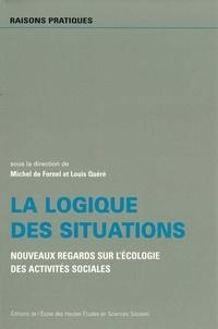 Michel de Fornel - La logique des situations. - Nouveaux regards sur l'écologie des activités sociales.