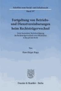 Fortgeltung von Betriebs- und Dienstvereinbarungen beim Rechtsträgerwechsel - Unter besonderer Berücksichtigung des Rechtsträgerwechsels vom öffentlichen in das private Recht.