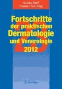 Fortschritte der praktischen Dermatologie und Venerologie 2012 - Vorträge und DIA-KLINIK® der 23. Fortbildungswoche 2012. Fortbildungswoche für Praktische Dermatologie und Venerologie e.V..