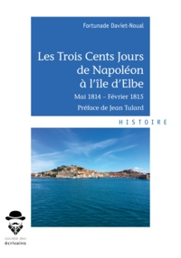 Fortunade Daviet-Noual - Les trois cents jours de Napoléon à l'île d'Elbe.