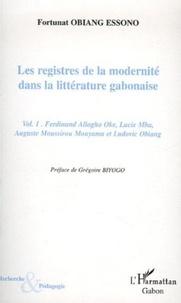 Fortunat Obiang Essono - Les registres de la modernité dans la littérature gabonaise - Tome 1, Ferdinand Allogho Oke, Lucie Mba, Auguste Moussirou Mouyama et Ludovic Obiang.
