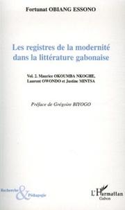 Fortunat Obiang Essono - Les registres de la modernité dans la littérature gabonaise - Tome 2, Maurice Okoumba Nkoghe, Laurent Owondo et Justine Mintsa.