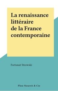 Fortunat Strowski - La renaissance littéraire de la France contemporaine.