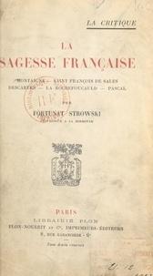 Fortunat Strowski - La sagesse française - Montaigne, Saint François de Sales, Descartes, La Rochefoucauld, Pascal.