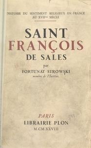 Fortunat Strowski - Saint François de Sales - Introduction à l'usage du sentiment religieux en France au XVIIe siècle.