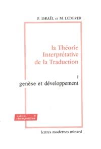Fortunato Israël et Marianne Lederer - La Théorie Interprétative de la Traduction - Tome 1, Genèse et développement.