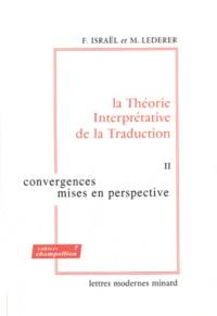 Fortunato Israël et Marianne Lederer - La Théorie Interprétative de la Traduction - Tome 2, Convergences, mises en perspective.