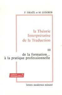Fortunato Israël et Marianne Lederer - La Théorie Interprétative de la Traduction - Tome 3, De la formation... à la pratique professionnelle.