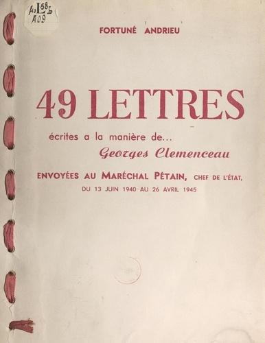 49 lettres écrites à la manière de Georges Clemenceau. Envoyées au Maréchal Pétain, chef de l'État, du 13 juin 1940 au 26 avril 1945