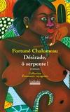 Fortuné Chalumeau - Désirade, ô serpente !.