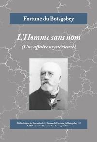 Fortuné du Boisgobey - L'Homme sans nom - Une affaire mystérieuse.