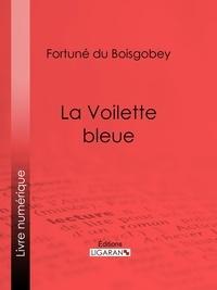 Fortuné du Boisgobey et  Ligaran - La Voilette bleue.