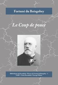 Fortuné du Boisgobey - Le Coup de pouce - Un roman policier inspiré du conflit entre la France et la Prusse.