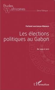 Fortuné Matsiegui Mboula - Les élections politiques au Gabon de 1990 à 2011.