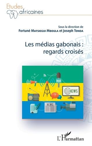 Fortuné Matsiegui Mboula et Joseph Tonda - Les médias gabonais : regards croisés.